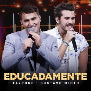 Educadamente - Ao Vivo by Tayrone, Gustavo Mioto