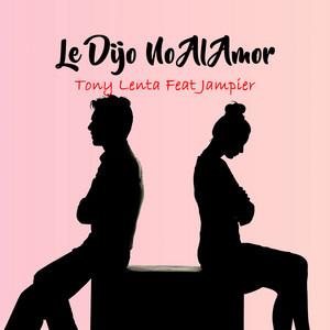 Le Dijo No al Amor (feat. Jampier)
