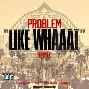 Like Whaaat (Remix) [feat. Wiz Khalifa, Tyga, Chris Brown & Master P]