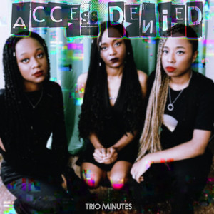 Access Denied by Trio Minutes