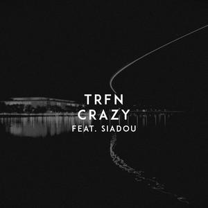 Crazy by TRFN, Siadou