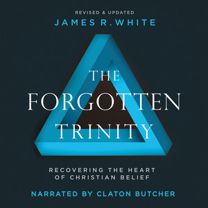 The Forgotten Trinity - Recovering the Heart of Christian Belief (Unabridged)