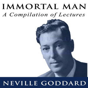 Immortal Man - A Compilation of Lectures by Neville Goddard Audiobook