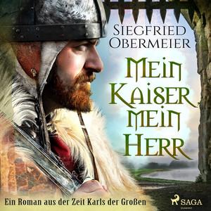 Mein Kaiser, mein Herr - Ein Roman aus der Zeit Karls der Großen Audiobook