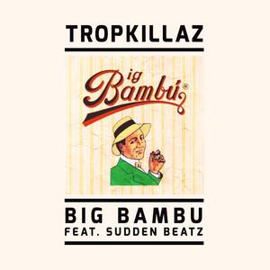 Big Bambu by Tropkillaz, Sudden Beatz
