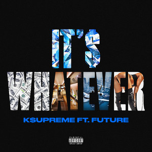 It's Whatever (feat. Future)