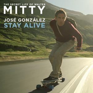 Stay Alive  - Jose Gonzalez