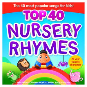 Nursery Rhymes Top 40 - The 40 Most Popular Songs for Kids - The Greatest Childrens Music and Toddler Songs Collection album