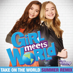 """Take On the World (From """"Girl Meets World""""/Summer Remix)"""