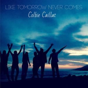 Like Tomorrow Never Comes