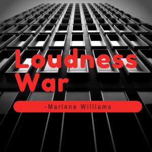 Loudness War by Marlene Williams