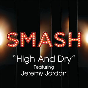 High And Dry (SMASH Cast Version) [feat. Jeremy Jordan]
