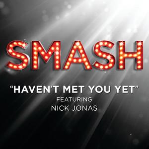 Haven't Met You Yet (SMASH Cast Version) [feat. Nick Jonas]