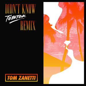 Didn't Know (Tobtok Remix)