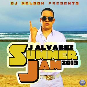 Dj Nelson Presents: J. Alvarez Summer Jam 2013