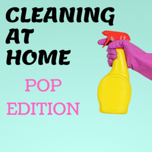 Cleaning At Home - Pop Edition