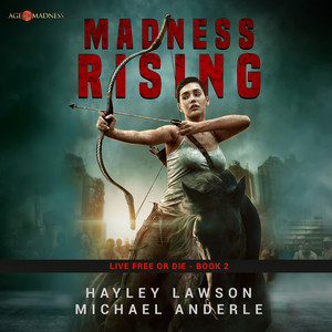 Madness Rising - Live Free Or Die - Age Of Madness - A Kurtherian Gambit Series, Book 2 (Unabridged)