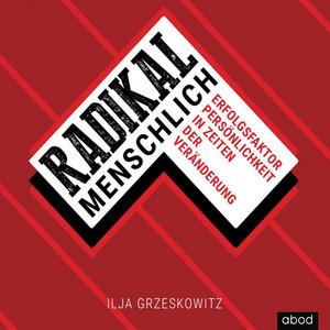 Radikal menschlich (Erfolgsfaktor Persönlichkeit in Zeiten der Veränderung) Audiobook