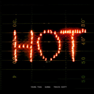 Hot (Remix) [feat. Gunna and Travis Scott] by Young Thug, Travis Scott, Gunna