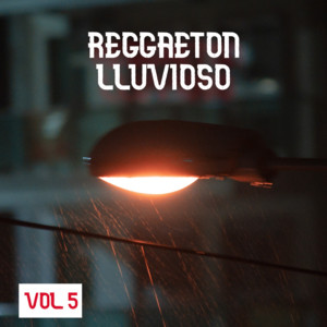 Reggaeton Lluvioso Vol. 5