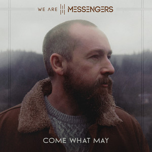 Come What May by We Are Messengers