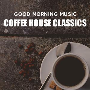 Good Morning Music: Coffee House Classics