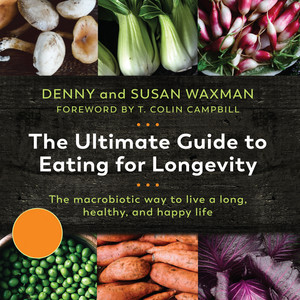 The Ultimate Guide to Eating for Longevitiy - The Macrobiotic Way to Live a Long, Healthy, and Happy Life (Unabridged)