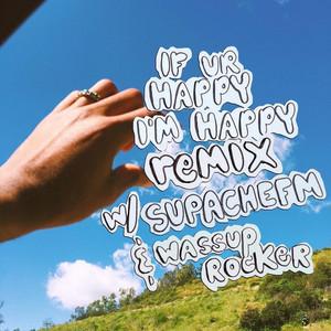 If Ur Happy I'm Happy (Remix)