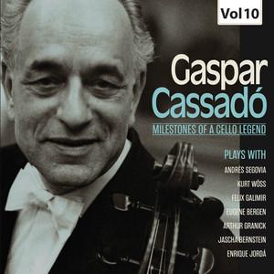 Milestones of a Cello Legend: Gaspar Cassadó, Vol. 10
