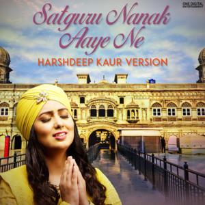 Satguru Nanak Aaye Ne (Harshdeep Kaur Version)