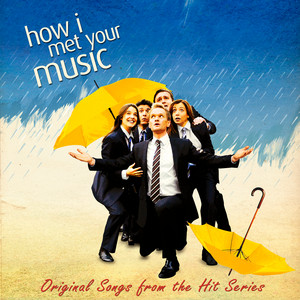 "How I Met Your Music (Original Songs from the Hit Series ""How I Met Your Mother"") album"