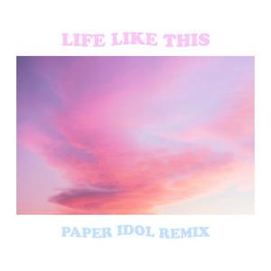 Life Like This (Paper Idol Remix)