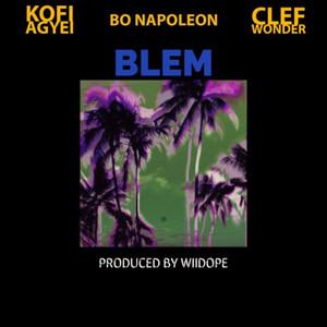 Blem (feat. Kofi Agyei & Clef Wonder)