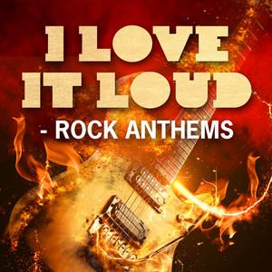 I Love It Loud - Rock Anthems