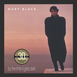 By the Time It Gets Dark  - Mary Black