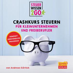 Steuerwissen2go: Crashkurs Steuern für Kleinunternehmen und Freiberufler (Steuerwissen kompakt, praxisnah und verständlich) Audiobook