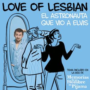 El astronauta que vio a Elvis  - Love Of Lesbian