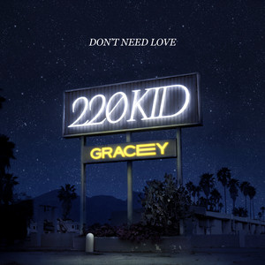 220 KID, GRACEY - Don't Need Love (with GRACEY)