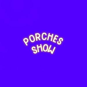 Porches Show