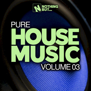 Nothing But... Pure House Music, Vol. 03