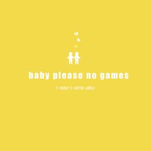 baby please no games (feat. Ashtin Larold)