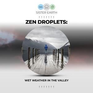 ! ! ! ! ! ! ! Zen Droplets: Wet Weather in the Valley ! ! ! ! ! ! !
