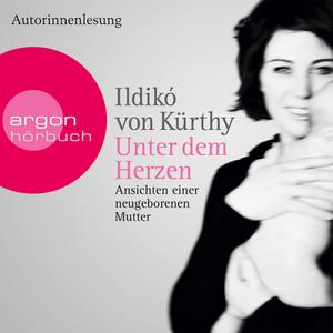 Unter dem Herzen - Ansichten einer neugeborenen Mutter (Gekürzte Fassung) Audiobook