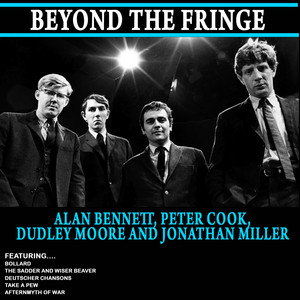 The Sadder and Wiser Beaver by Alan Bennett, Peter Cook, Dudley Moore, Jonathan Miller