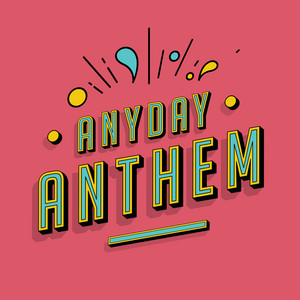 Anyday Anthem
