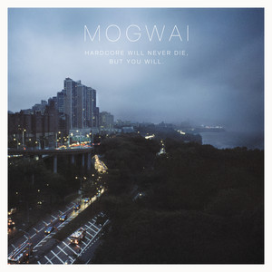 Mogwai  Hardcore Will Never Die, But You Will :Replay