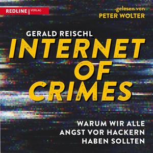 Internet of Crimes (Warum wir alle Angst vor Hackern haben sollten) Audiobook
