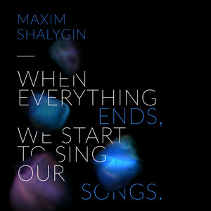 When Everything Ends, We Start to Sing Our Songs