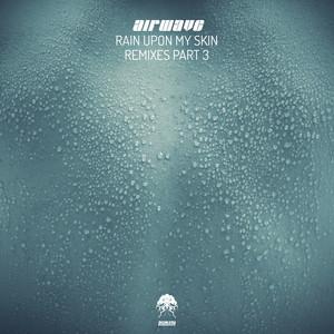 Rain Upon My Skin - Remixes, Pt. 3