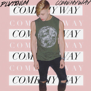 Come My Way by PLVTINUM